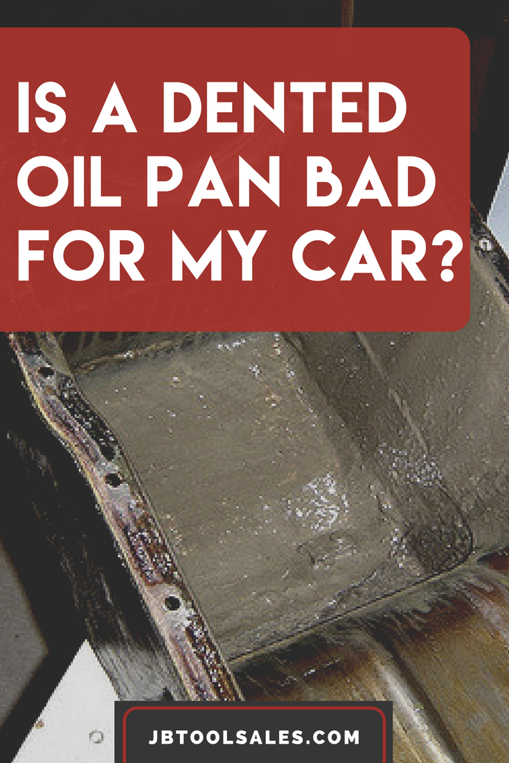 Is a Dented Oil Pan Bad for My Car? - JB Tools Inc